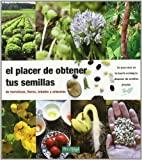 El placer de obtener tus semillas: de hortalizas, flores,...