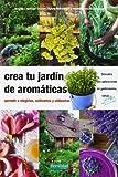 Crea tu jardín de aromáticas: aprende a elegirlas,...