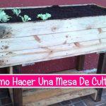 como hacer mesa de cultivo